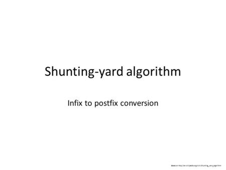 Shunting-yard algorithm Infix to postfix conversion Based on
