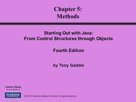 © 2010 Pearson Addison-Wesley. All rights reserved. Addison Wesley is an imprint of Starting Out with Java: From Control Structures through Objects Fourth.