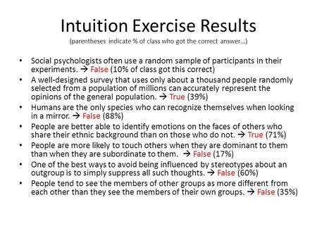 Intuition Exercise Results (parentheses indicate % of class who got the correct answer…) Social psychologists often use a random sample of participants.