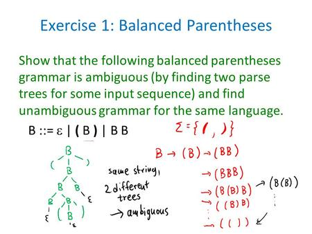 Exercise 1: Balanced Parentheses Show that the following balanced parentheses grammar is ambiguous (by finding two parse trees for some input sequence)