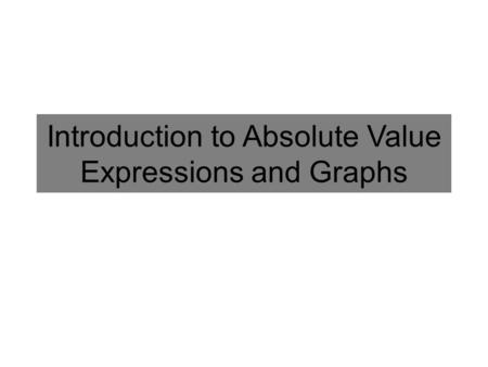 Introduction to Absolute Value Expressions and Graphs.