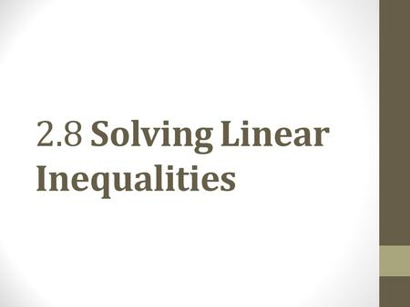 "2.8 Solving Linear Inequalities. Definition. An inequality is an algebraic expression related by < ""is less than,""≤ ""is less than or equal to,"" > ""is."