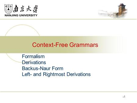 Formalism Derivations Backus-Naur Form Left- and Rightmost Derivations Context-Free Grammars 11.