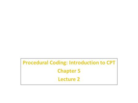5 Procedural Coding: Introduction to CPT Chapter 5 Lecture 2.