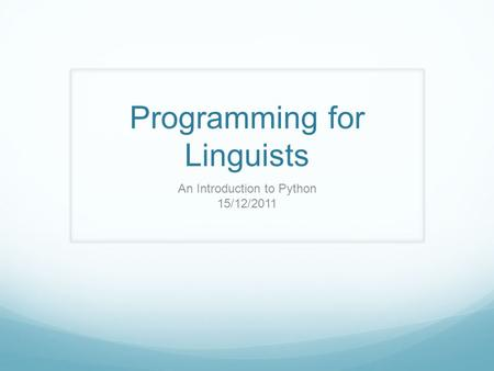 Programming for Linguists An Introduction to Python 15/12/2011.