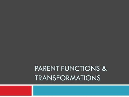 Parent Functions & Transformations