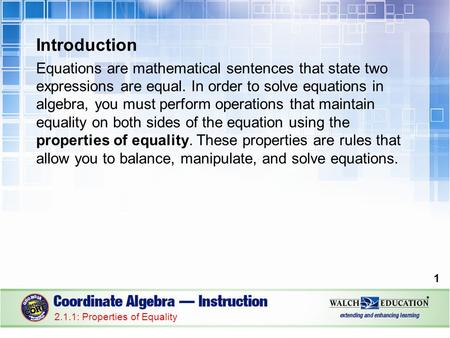 Introduction Equations are mathematical sentences that state two expressions are equal. In order to solve equations in algebra, you must perform operations.