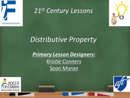 21 st Century Lessons Distributive Property 1 Primary Lesson Designers: Kristie Conners Sean Moran.