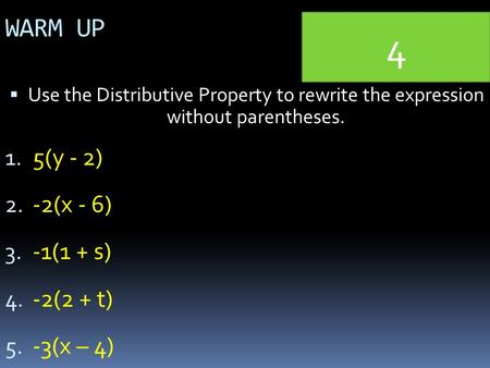 WARM UP  Use the Distributive Property to rewrite the expression without parentheses. 1. 5(y - 2) 2. -2(x - 6) 3. -1(1 + s) 4. -2(2 + t) 5. -3(x – 4)