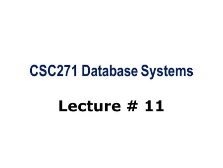 CSC271 Database Systems Lecture # 11.