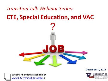 Transition Talk Webinar Series: CTE, Special Education, and VAC December 4, 2013 Webinar handouts available at www.bit.ly/transitiontalk201www.bit.ly/transitiontalk2013.