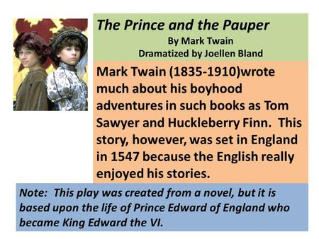 The Prince and the Pauper By Mark Twain Dramatized by Joellen Bland Mark Twain (1835-1910)wrote much about his boyhood adventures in such books as Tom.