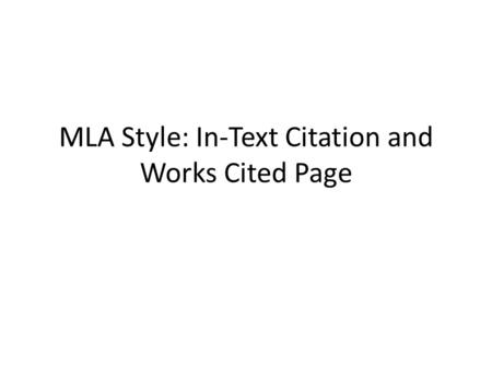 MLA Style: In-Text Citation and Works Cited Page.