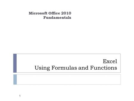 Excel Using Formulas and Functions Microsoft Office 2010 Fundamentals 1.