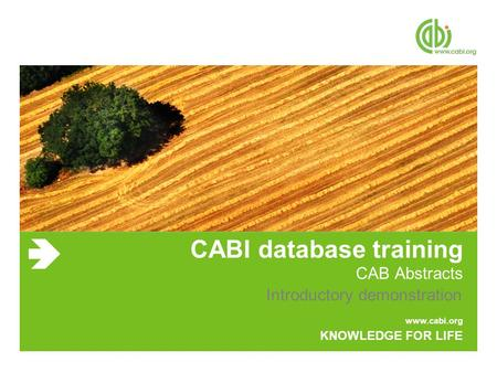 Www.cabi.org KNOWLEDGE FOR LIFE CABI database training CAB Abstracts Introductory demonstration.