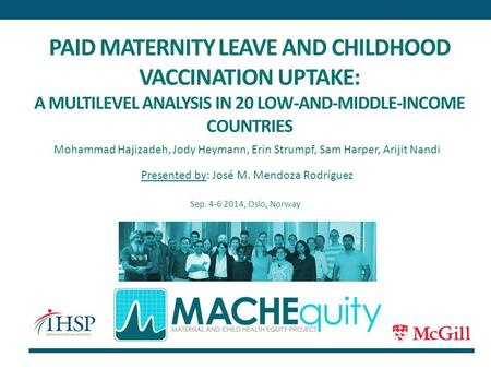 PAID MATERNITY LEAVE AND CHILDHOOD VACCINATION UPTAKE: A MULTILEVEL ANALYSIS <strong>IN</strong> 20 LOW-AND-MIDDLE-INCOME COUNTRIES Mohammad Hajizadeh, Jody Heymann, Erin.
