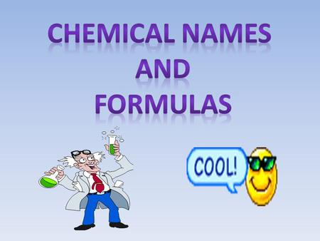 Significance of a Chemical Formula Chemical formulas form the basis of the language of chemistry and reveal much information about the substances they.
