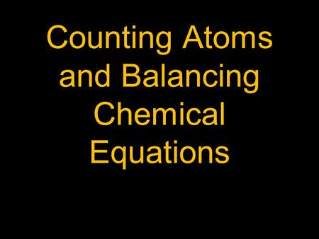Counting Atoms and Balancing Chemical Equations. Subscripts C 12 H 22 O 11 There are 12 atoms of Carbon There are 22 atoms of Hydrogen There are 11 atoms.