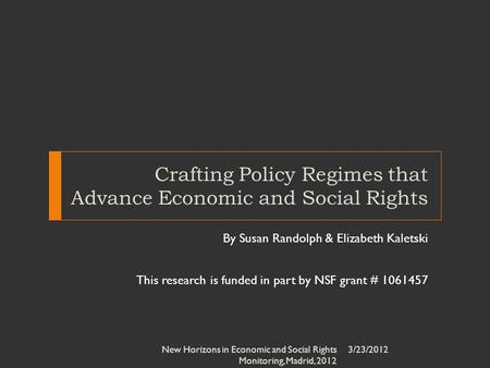 Crafting Policy Regimes that Advance Economic and Social Rights By Susan Randolph & Elizabeth Kaletski This research is funded in part by NSF grant # 1061457.