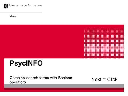 Combine search terms with Boolean operators PsycINFO Library Next = Click.