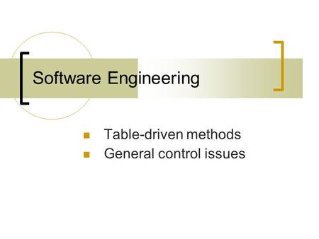 Software Engineering Table-driven methods General control issues.