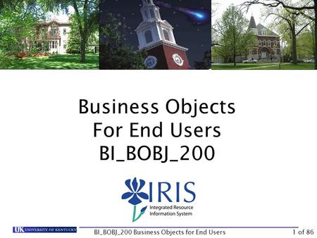 Business Objects For End Users BI_BOBJ_200 BI_BOBJ_200 Business Objects for End Users1 of 86.