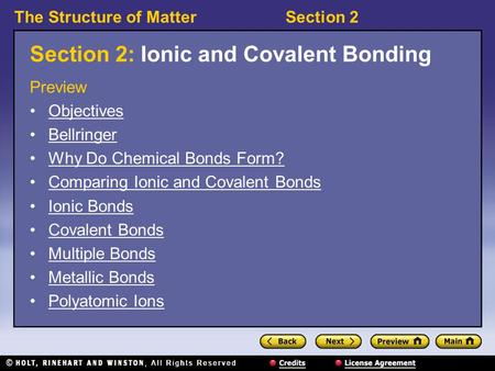 The Structure of MatterSection 2 Section 2: Ionic and Covalent Bonding Preview Objectives Bellringer Why Do Chemical Bonds Form? Comparing Ionic and Covalent.