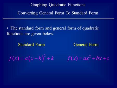 Graphing Quadratic Functions Converting General Form To Standard Form The standard form and general form of quadratic functions are given below. General.