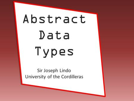 Joseph Lindo Abstract Data Types Sir Joseph Lindo University of the Cordilleras.