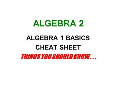 ALGEBRA 2 ALGEBRA 1 BASICS CHEAT SHEET THINGS YOU SHOULD KNOW...