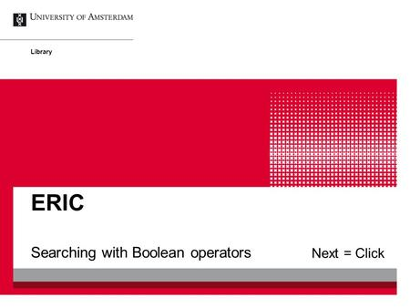 Searching with Boolean operators ERIC Library Next = Click.