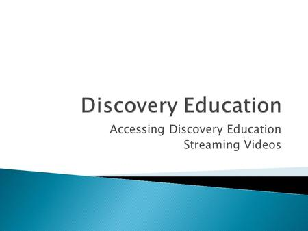 Accessing Discovery Education Streaming Videos.  www.discoveryeducation.com www.discoveryeducation.com  Discovery Education is a comprehensive resource.