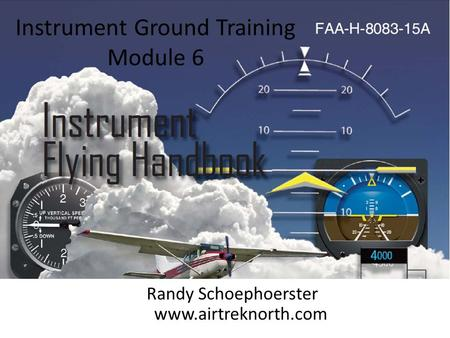 Instrument Ground Training Module 6 Randy Schoephoerster www.airtreknorth.com.