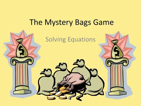 The Mystery Bags Game Solving Equations.