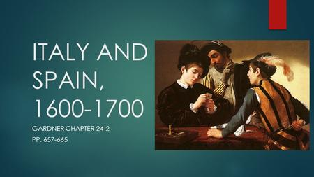 ITALY AND SPAIN, 1600-1700 GARDNER CHAPTER 24-2 PP. 657-665.
