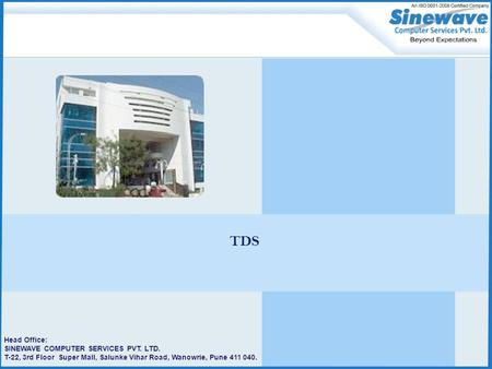 Head Office: SINEWAVE COMPUTER SERVICES PVT. LTD. T-22, 3rd Floor Super Mall, Salunke Vihar Road, Wanowrie, Pune 411 040. TDS.