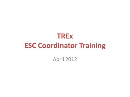 TREx ESC Coordinator Training April 2012. Agenda Version 3.9 Enhancements – Transcript Request Interface – STAAR EOC Assessment Support New TREx Data.