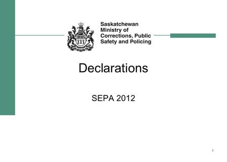 Declarations SEPA 2012 1. How to Declare an Emergency Review the various sections in the Emergency Planning Act Show a sample declaration, termination.