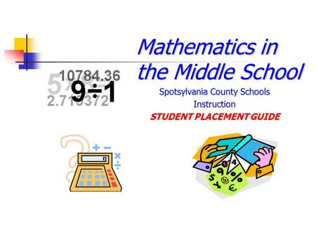 Mathematics in the Middle School Spotsylvania County Schools Instruction STUDENT PLACEMENT GUIDE.