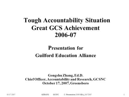 10/17/2007GZHANG GCSNC C:\Presentation\2008\GEA_101720071 Tough Accountability Situation Great GCS Achievement 2006-07 P resentation for Guilford Education.