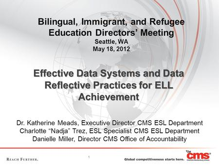 1 Bilingual, Immigrant, and Refugee Education Directors' Meeting Seattle, WA May 18, 2012 Dr. Katherine Meads, Executive Director CMS ESL Department Charlotte.