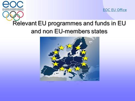 EOC EU Office Relevant EU programmes and funds in EU and non EU-members states Relevant EU programmes and funds in EU and non EU-members states.