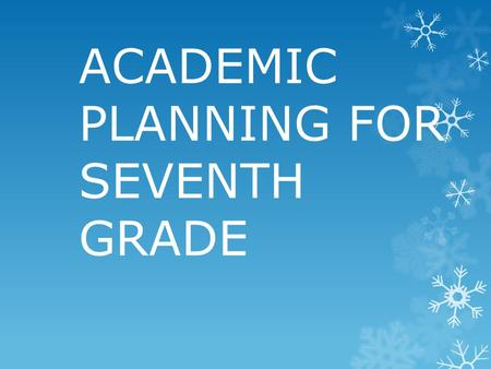 ACADEMIC PLANNING FOR SEVENTH GRADE.  Seventh graders take four core subjects:  English  Life Science  American Studies  Math (teacher will give.