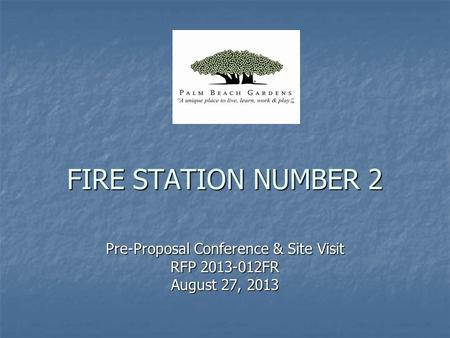 FIRE STATION NUMBER 2 Pre-Proposal Conference & Site Visit RFP 2013-012FR August 27, 2013.
