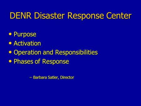 DENR Disaster Response Center Purpose Purpose Activation Activation Operation and Responsibilities Operation and Responsibilities Phases of Response Phases.