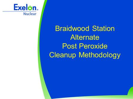 Braidwood Station Alternate Post Peroxide Cleanup Methodology.