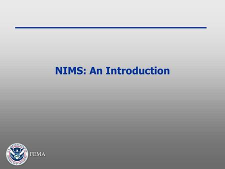 NIMS: An Introduction. Lesson 1 What is the National Incident Management System.