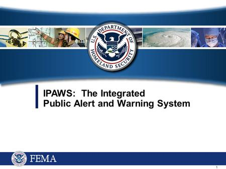 1 IPAWS: The Integrated Public Alert and Warning System.