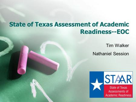 State of Texas Assessment of Academic Readiness--EOC Tim Walker Nathaniel Session.