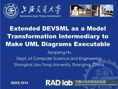 Extended DEVSML as a Model Transformation Intermediary to Make UML Diagrams Executable Jianpeng Hu Dept. of Computer Science and Engineering Shanghai Jiao.